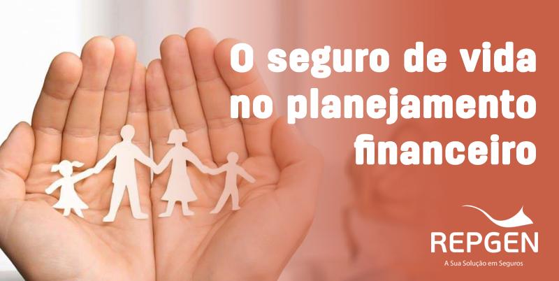 Seguro de vida funciona como um componente essencial dentro do planejamento financeiro